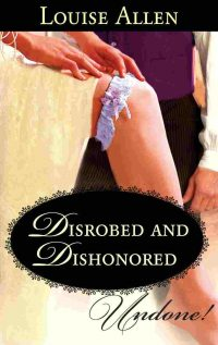 Disrobed Dishonored by Louise Allend