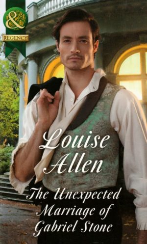 The Unexpected Marriage of Gabriel Stone by Louise Allen