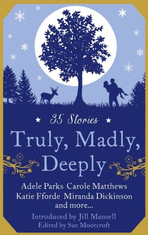 Truly Madly Deeply. Short stories by members of the RNA
